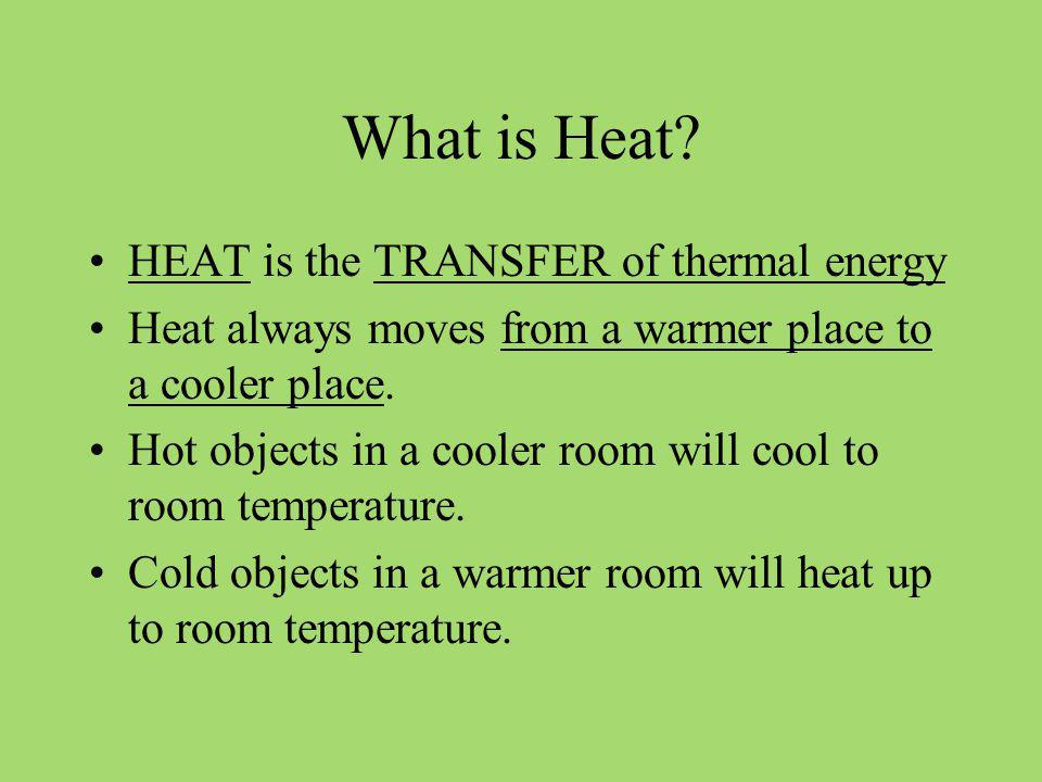 What is Heat HEAT is the TRANSFER of thermal energy