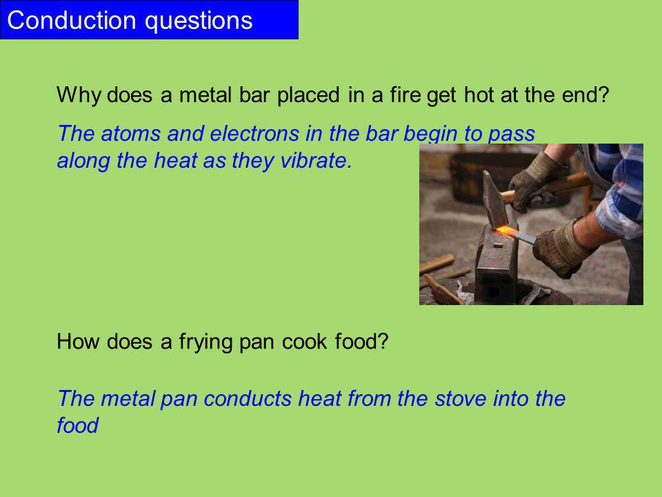 Conduction questions Why does a metal bar placed in a fire get hot at the end