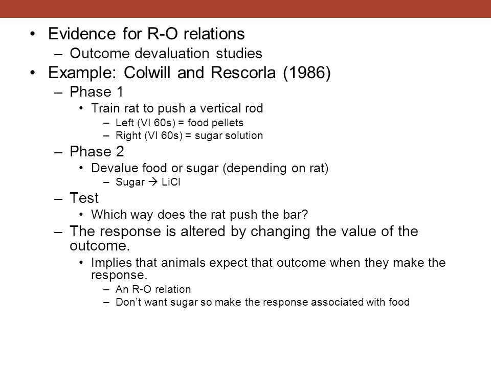 Evidence for R-O relations Example: Colwill and Rescorla (1986)