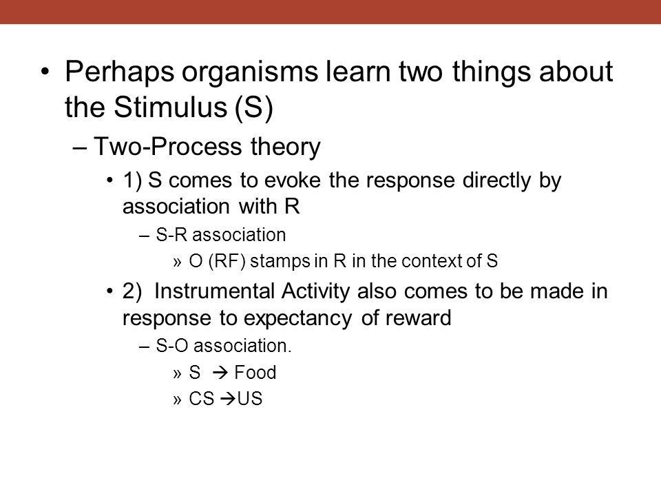 Perhaps organisms learn two things about the Stimulus (S)