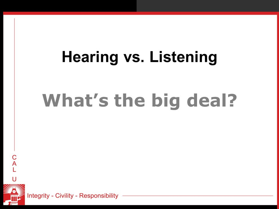 Hearing vs. Listening What's the big deal
