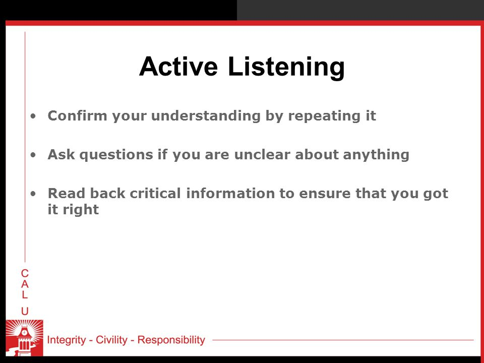 Active Listening Confirm your understanding by repeating it