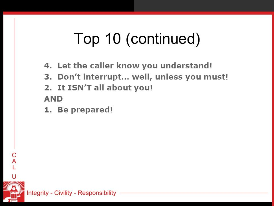 Top 10 (continued) 4. Let the caller know you understand.