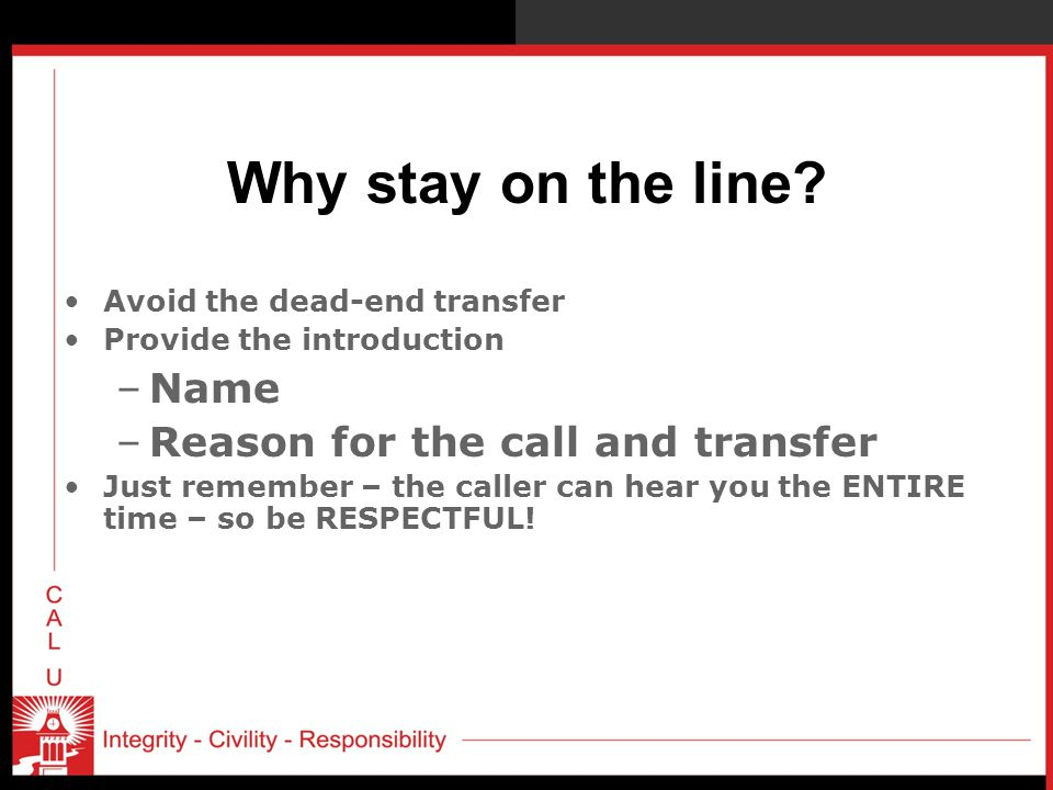 Why stay on the line Name Reason for the call and transfer