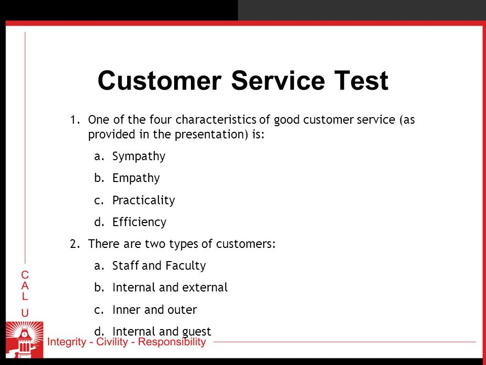 Customer Service Test One of the four characteristics of good customer service (as provided in the presentation) is: