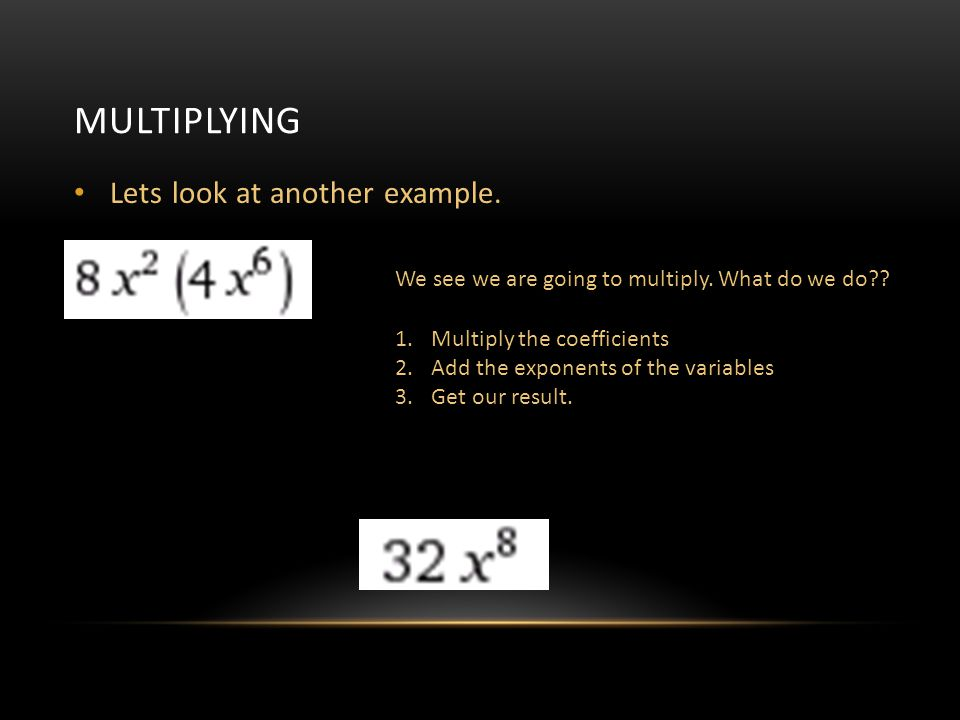 Multiplying Lets look at another example.