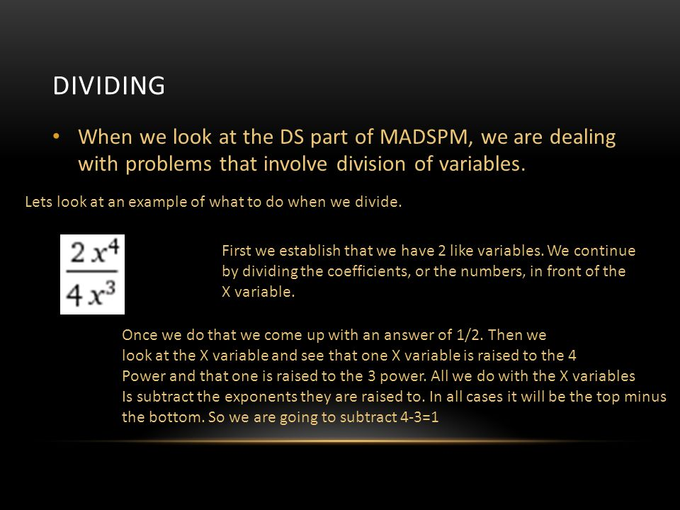 Dividing When we look at the DS part of MADSPM, we are dealing with problems that involve division of variables.