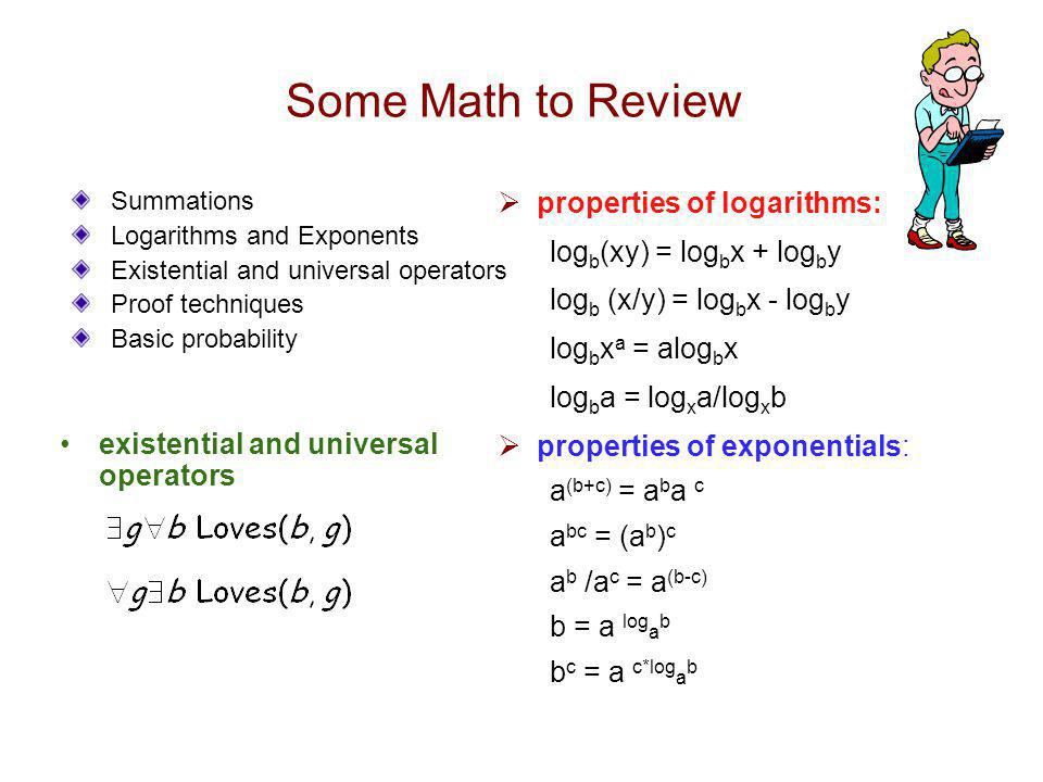 Some Math to Review properties of logarithms: logb(xy) = logbx + logby
