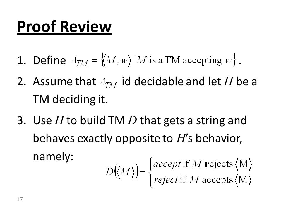 Proof Review Define . Assume that id decidable and let H be a TM deciding it.