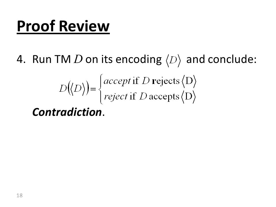 Proof Review Run TM D on its encoding and conclude: Contradiction.