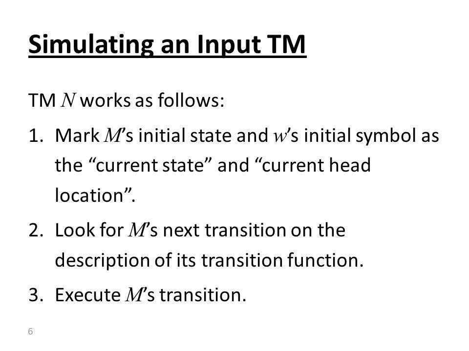 Simulating an Input TM TM N works as follows: