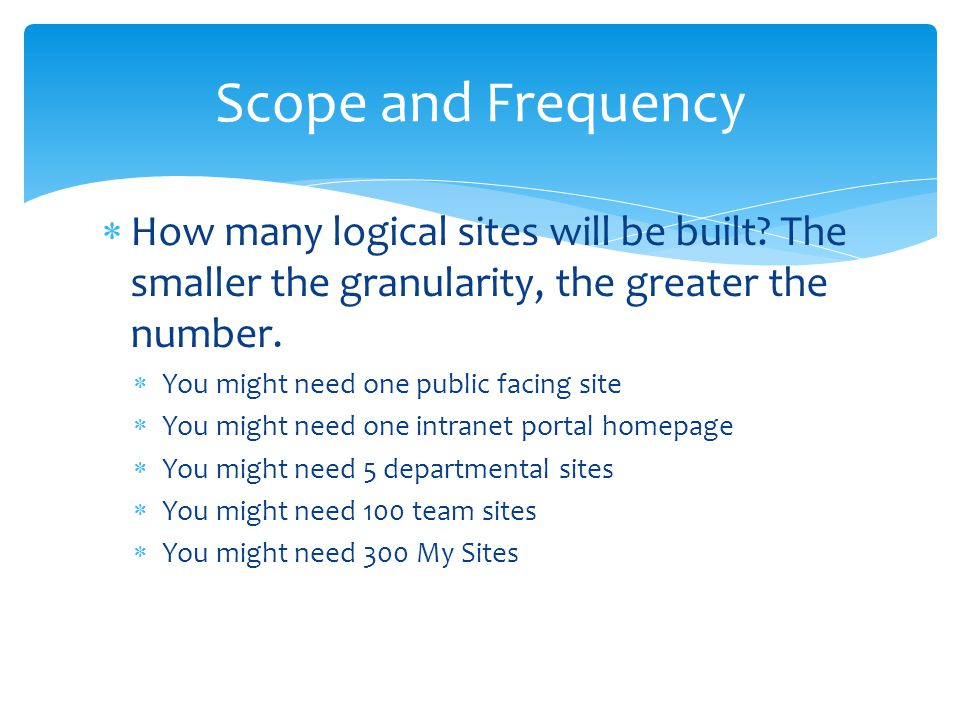 Scope and Frequency How many logical sites will be built The smaller the granularity, the greater the number.