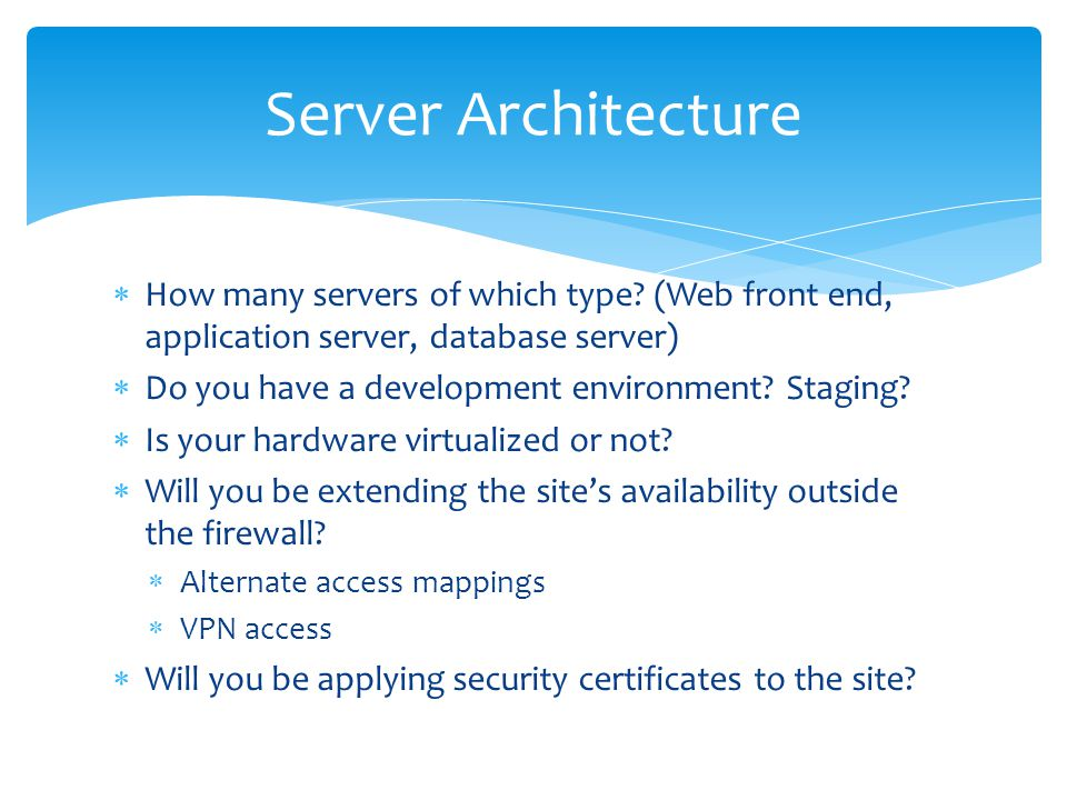 Server Architecture How many servers of which type (Web front end, application server, database server)