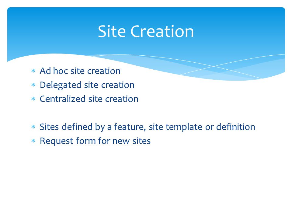 Site Creation Ad hoc site creation Delegated site creation