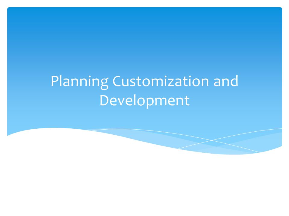 Planning Customization and Development