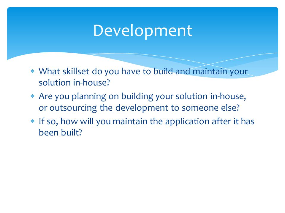 Development What skillset do you have to build and maintain your solution in-house