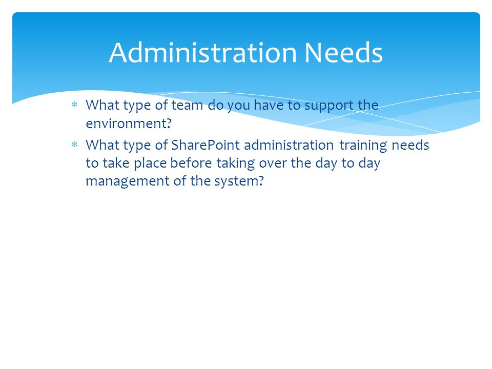 Administration Needs What type of team do you have to support the environment