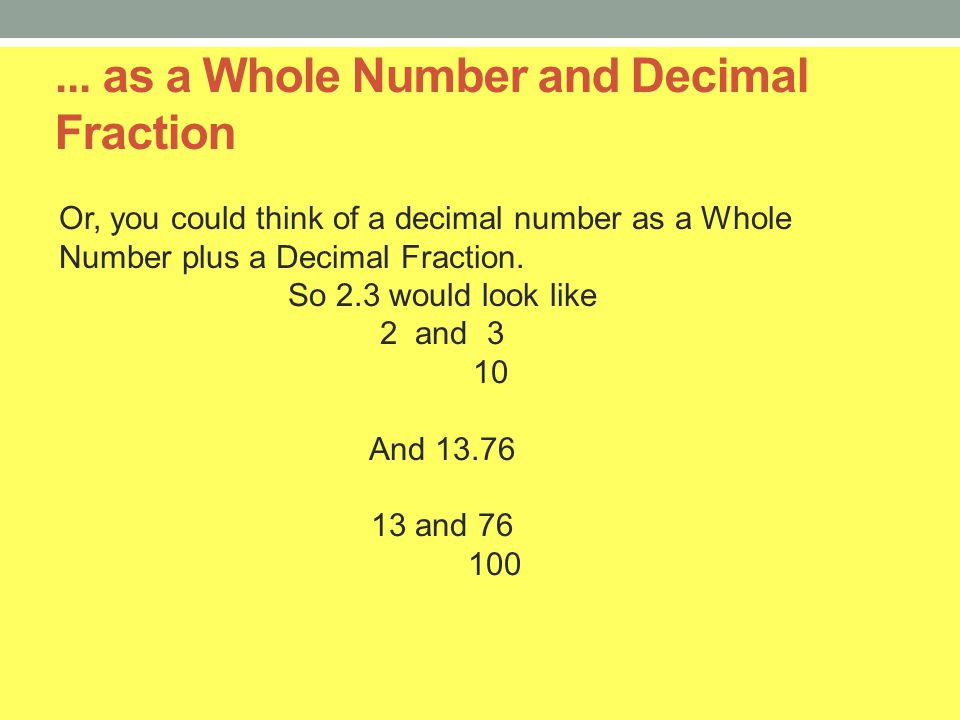 ... as a Whole Number and Decimal Fraction