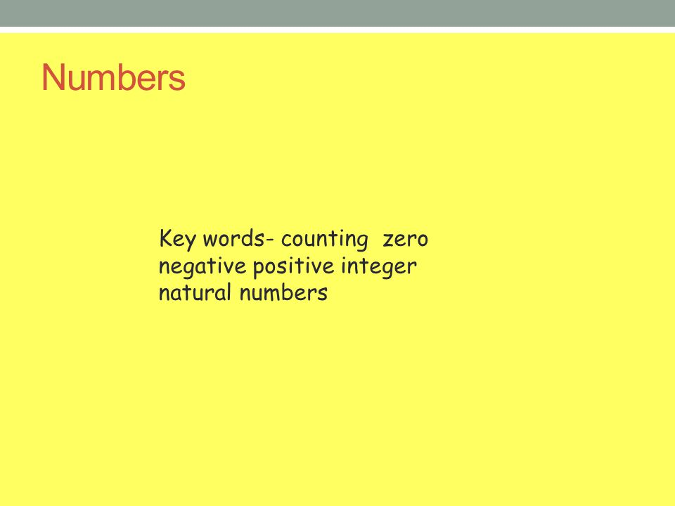 Numbers Key words- counting zero negative positive integer natural numbers