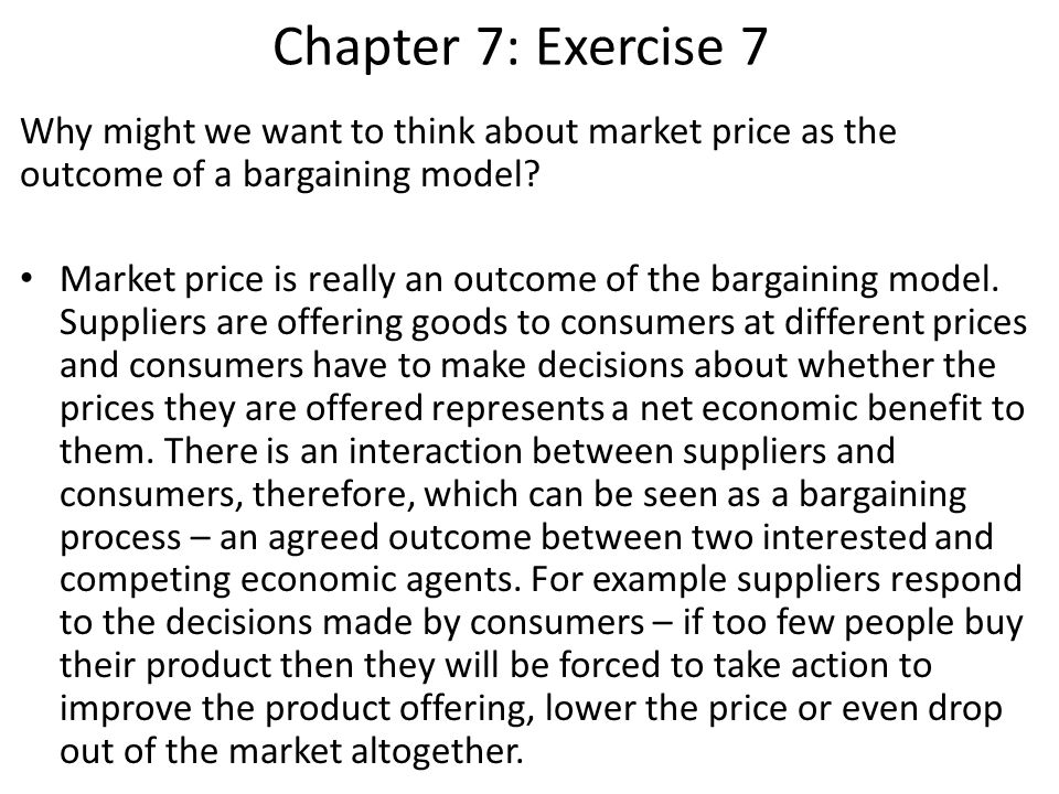 Chapter 7: Exercise 7 Why might we want to think about market price as the outcome of a bargaining model