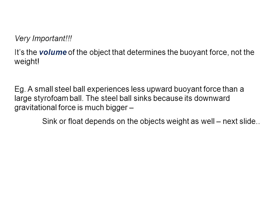 Very Important!!! It's the volume of the object that determines the buoyant force, not the weight!