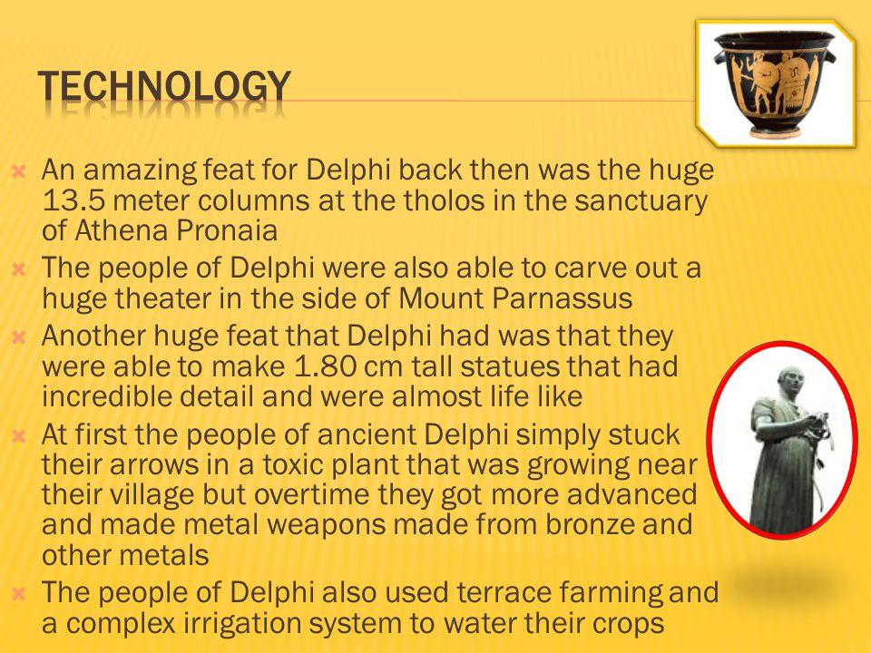 Technology An amazing feat for Delphi back then was the huge 13.5 meter columns at the tholos in the sanctuary of Athena Pronaia.