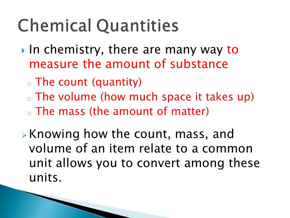 Chemical Quantities In chemistry, there are many way to measure the amount of substance. The count (quantity)