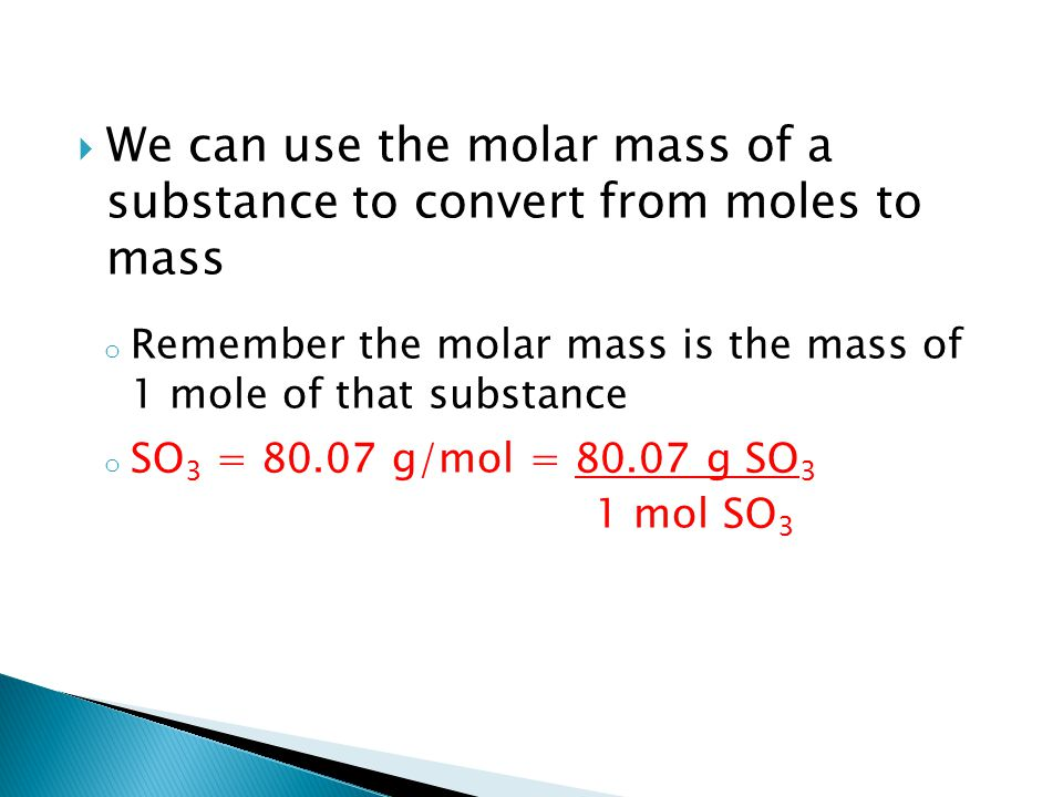 We can use the molar mass of a substance to convert from moles to mass