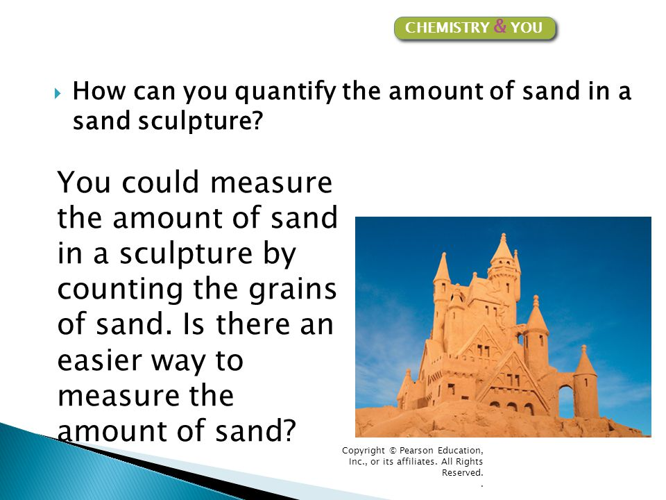 CHEMISTRY & YOU How can you quantify the amount of sand in a sand sculpture