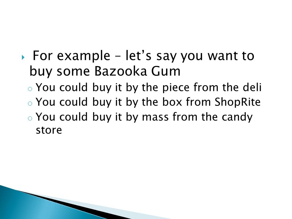 For example – let's say you want to buy some Bazooka Gum