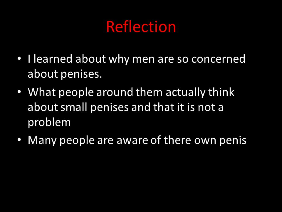 Reflection I learned about why men are so concerned about penises.