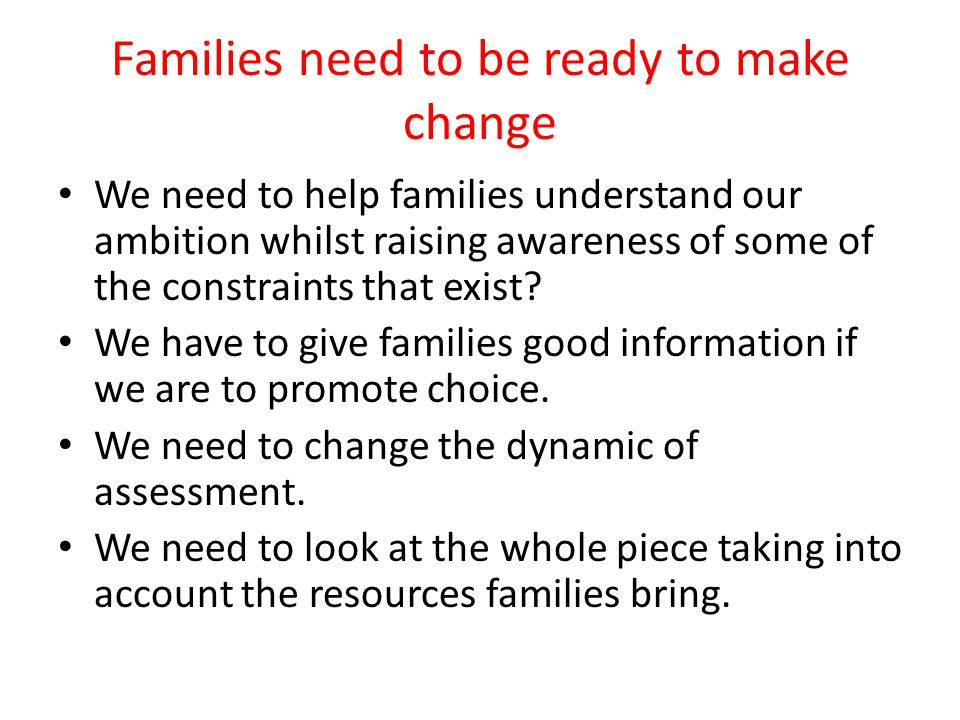 Families need to be ready to make change
