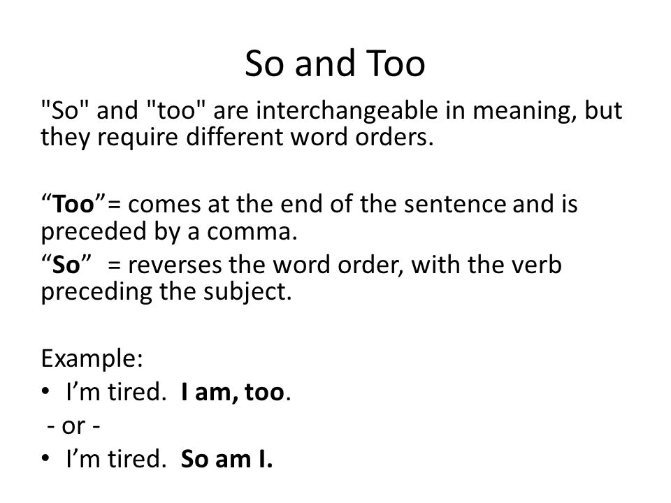 So and Too So and too are interchangeable in meaning, but they require different word orders.