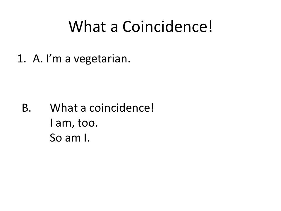 What a Coincidence! A. I'm a vegetarian. B. What a coincidence!