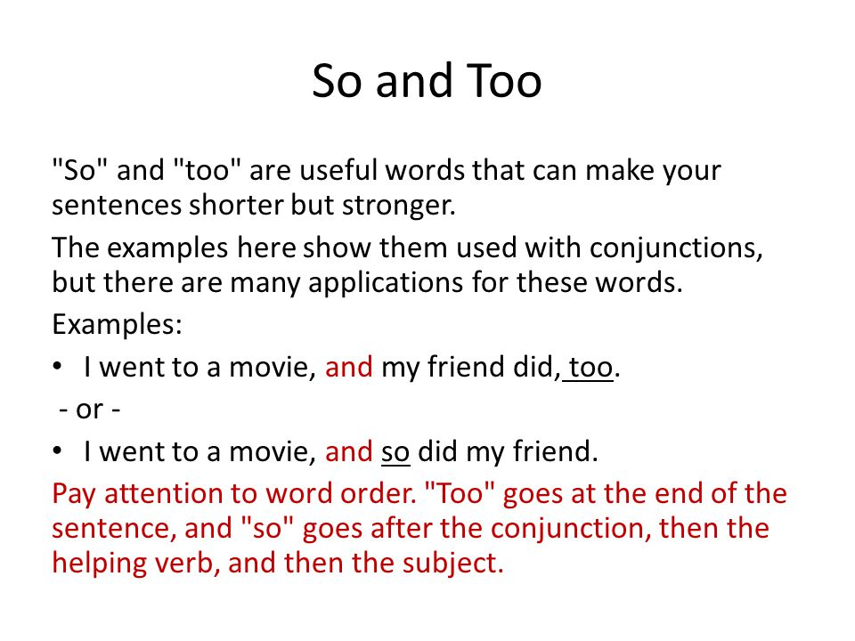 So and Too So and too are useful words that can make your sentences shorter but stronger.