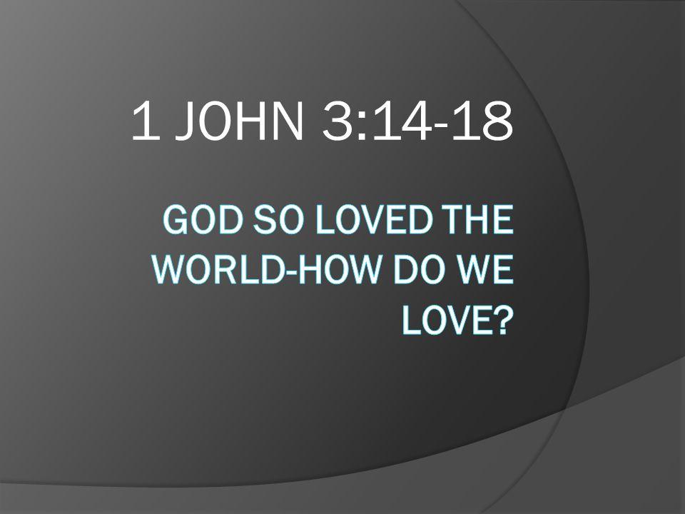 GOD SO LOVED THE WORLD-How do we love