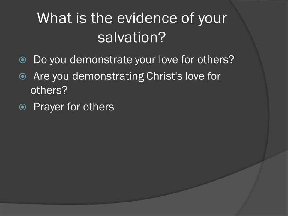 What is the evidence of your salvation