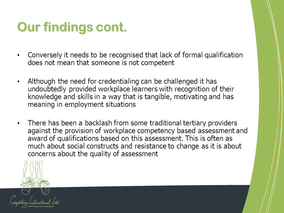 Our findings cont. Conversely it needs to be recognised that lack of formal qualification does not mean that someone is not competent.