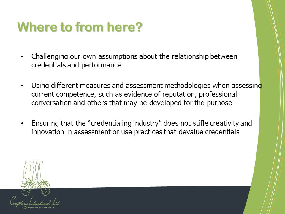 Where to from here Challenging our own assumptions about the relationship between credentials and performance.