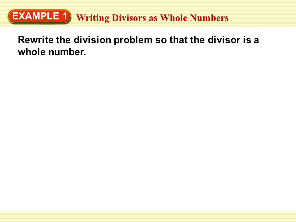 EXAMPLE 1 Writing Divisors as Whole Numbers.