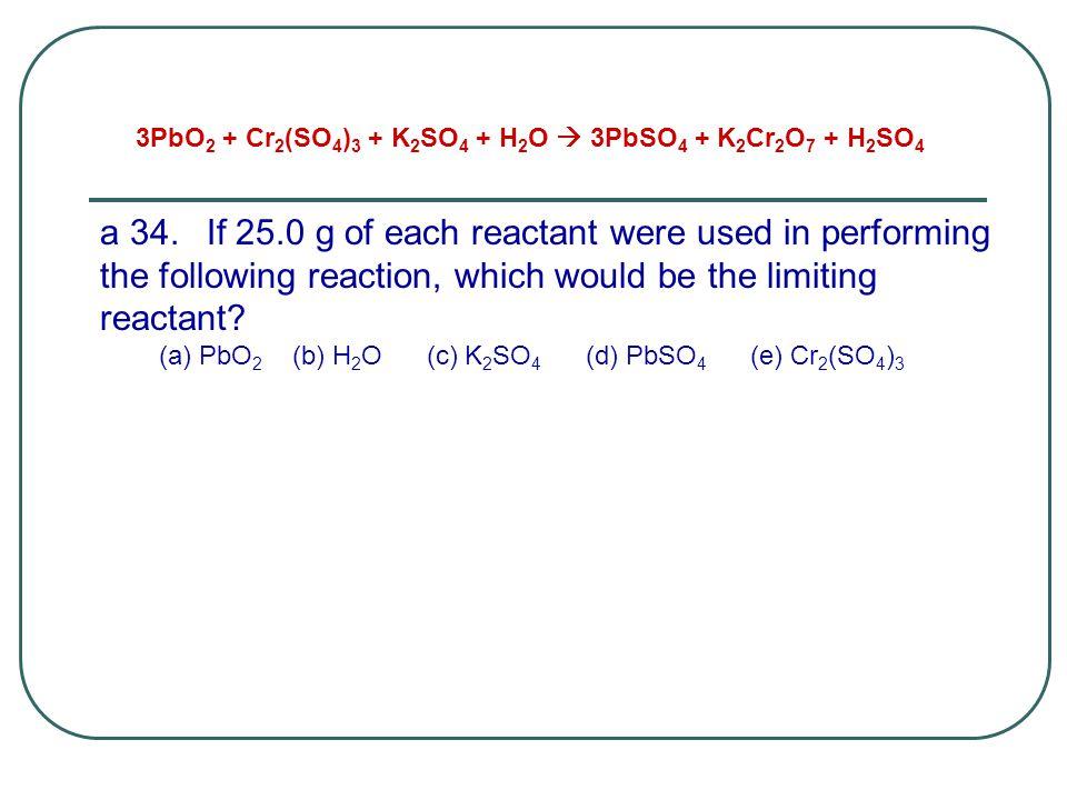 3PbO2 + Cr2(SO4)3 + K2SO4 + H2O  3PbSO4 + K2Cr2O7 + H2SO4