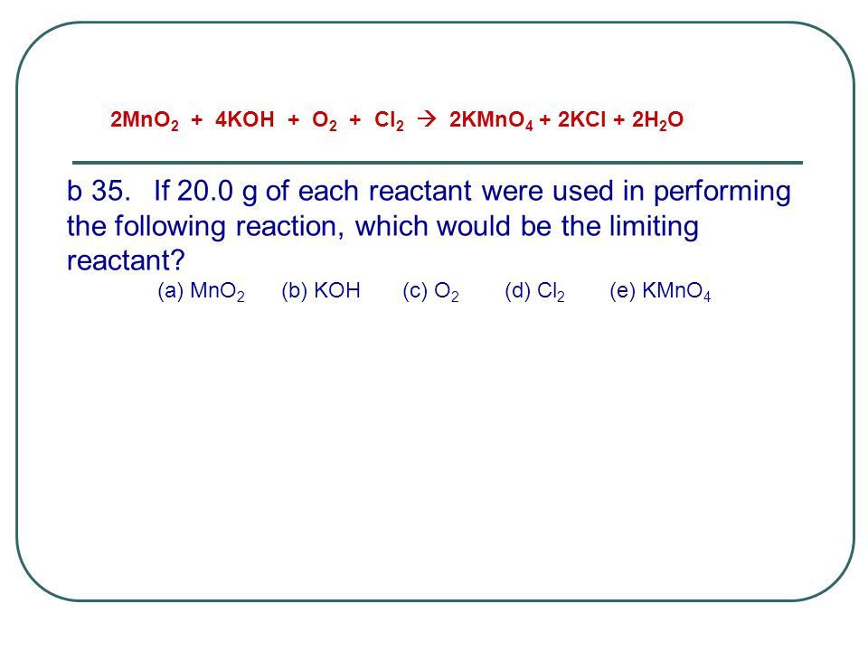(a) MnO2 (b) KOH (c) O2 (d) Cl2 (e) KMnO4