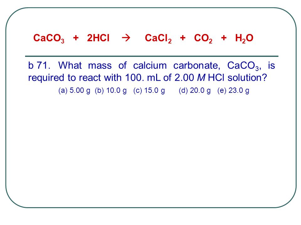 CaCO3 + 2HCl  CaCl2 + CO2 + H2O