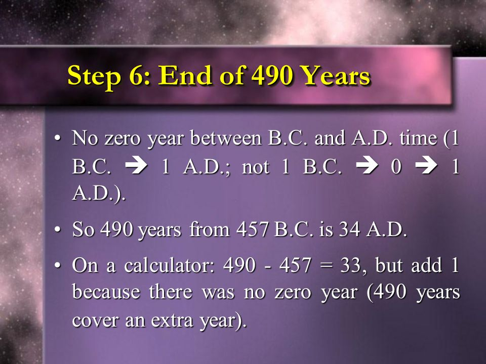 Step 6: End of 490 Years No zero year between B.C. and A.D. time (1 B.C.  1 A.D.; not 1 B.C.  0  1 A.D.).
