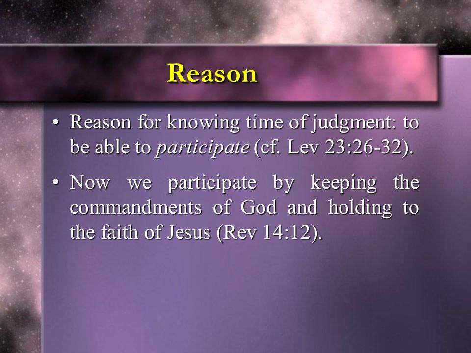 Reason Reason for knowing time of judgment: to be able to participate (cf. Lev 23:26-32).