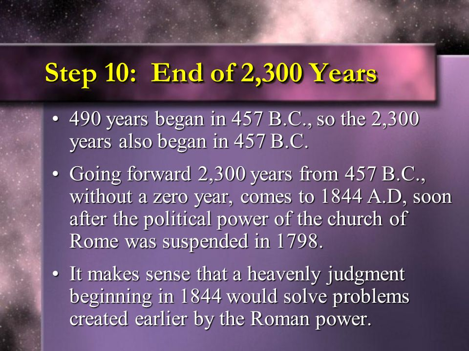 Step 10: End of 2,300 Years 490 years began in 457 B.C., so the 2,300 years also began in 457 B.C.