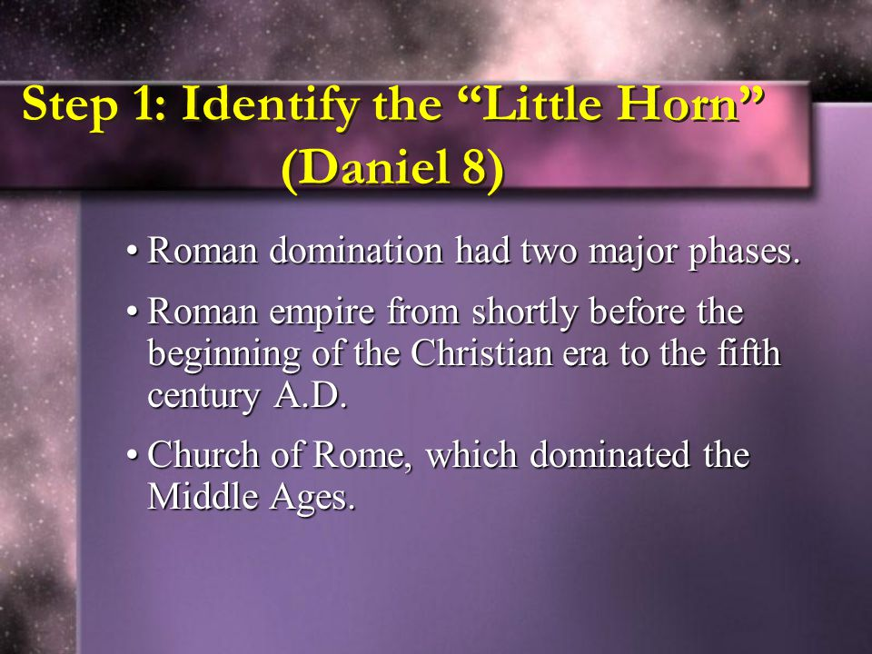 Step 1: Identify the Little Horn (Daniel 8)