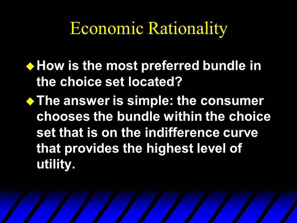 Economic Rationality How is the most preferred bundle in the choice set located