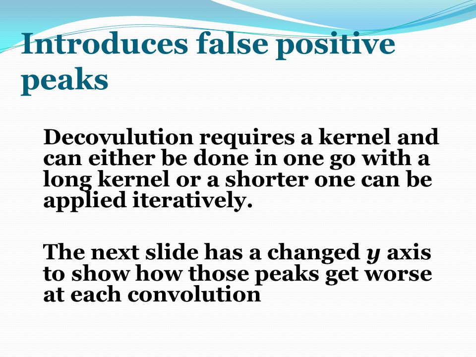 Introduces false positive peaks