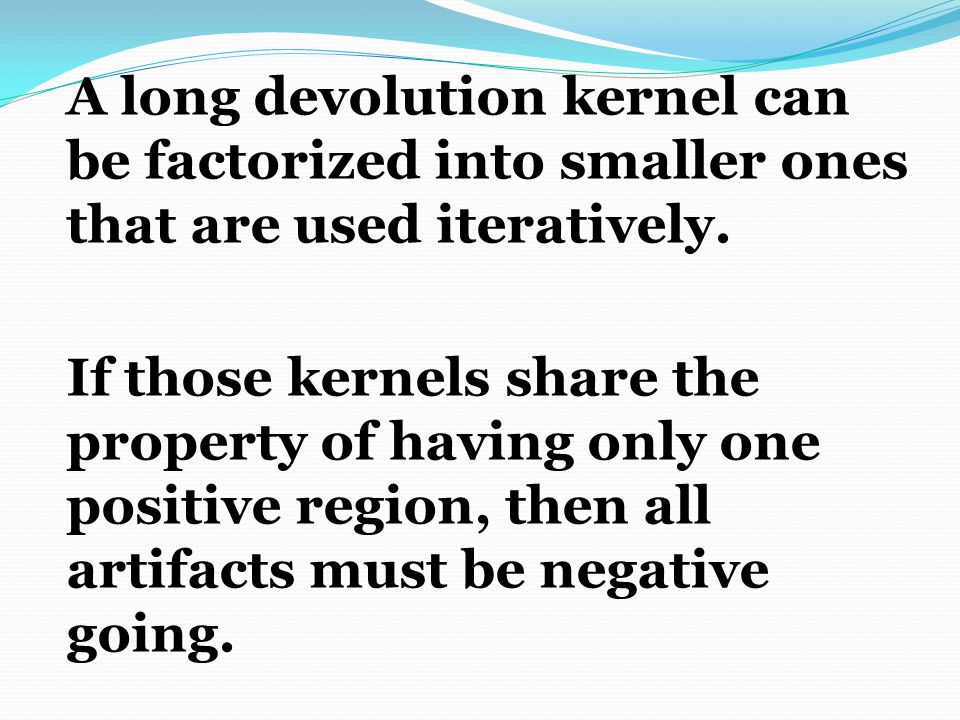 A long devolution kernel can be factorized into smaller ones that are used iteratively.
